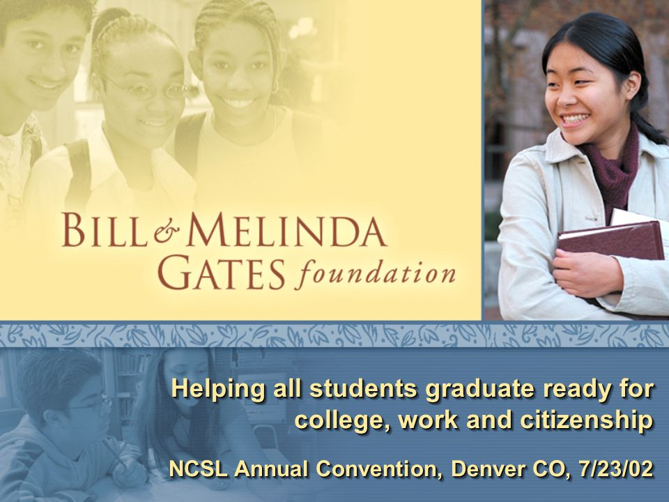 Helping all students graduate ready for college, work and citizenship NCSL Annual Convention, Denver CO, 7/23/02 Helping all students graduate ready for college, work and citizenship NCSL Annual Convention, Denver CO, 7/23/02