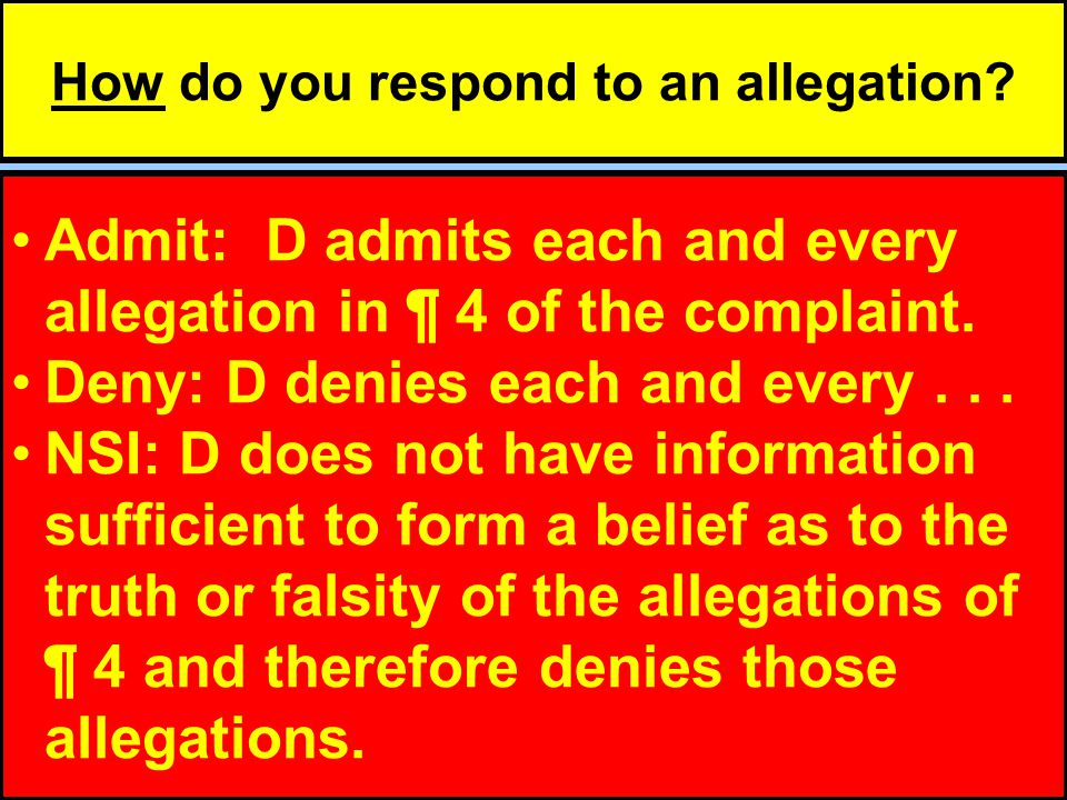 General Admission/Specific Denial: D denies that [whatever] and admits each and every other allegation in ¶ 4 of the complaint.