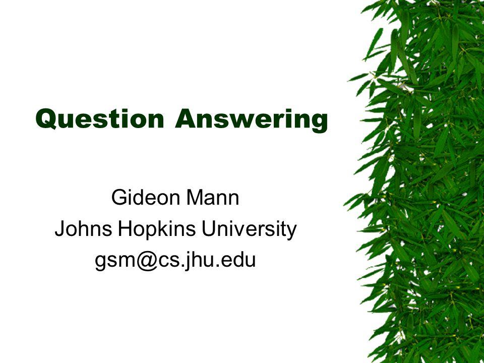 Question Answering Gideon Mann Johns Hopkins University gsm@cs.jhu.edu