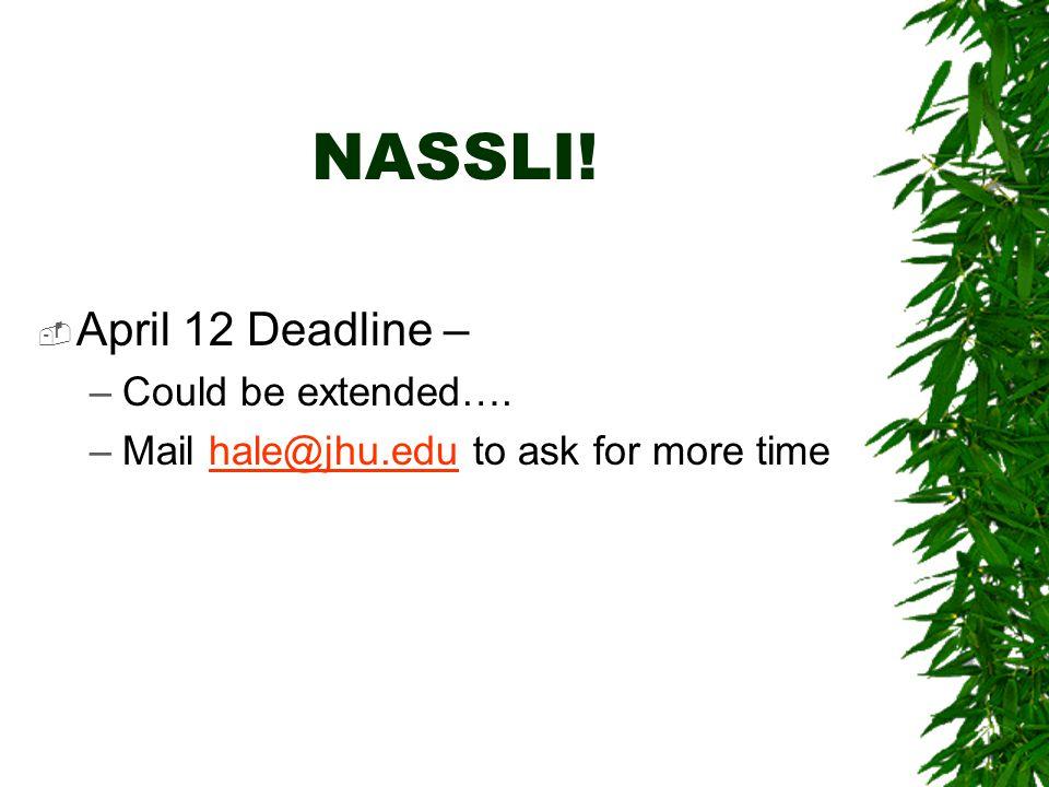 NASSLI!  April 12 Deadline – –Could be extended…. –Mail hale@jhu.edu to ask for more timehale@jhu.edu
