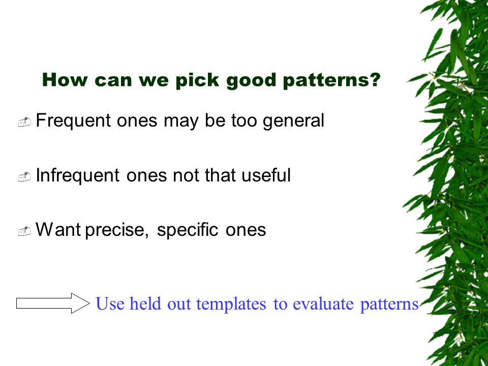 How can we pick good patterns.