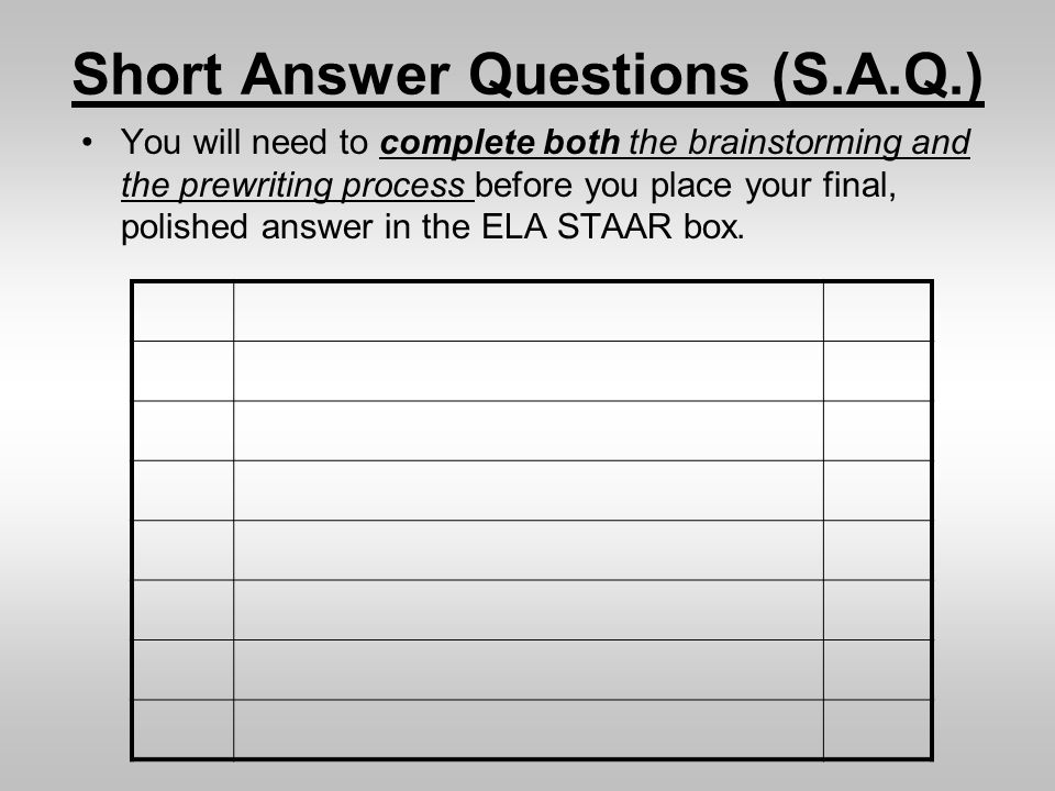 Short Answer Questions (S.A.Q.) You will need to complete both the brainstorming and the prewriting process before you place your final, polished answ