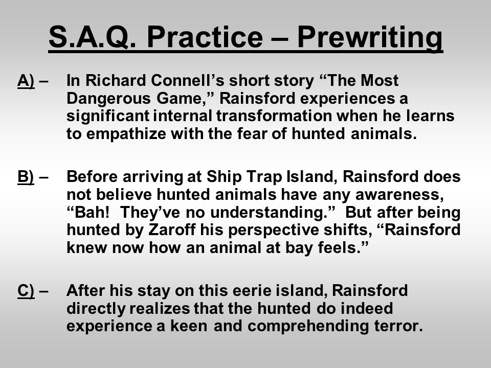 """S.A.Q. Practice – Prewriting A) – In Richard Connell's short story """"The Most Dangerous Game,"""" Rainsford experiences a significant internal transformat"""