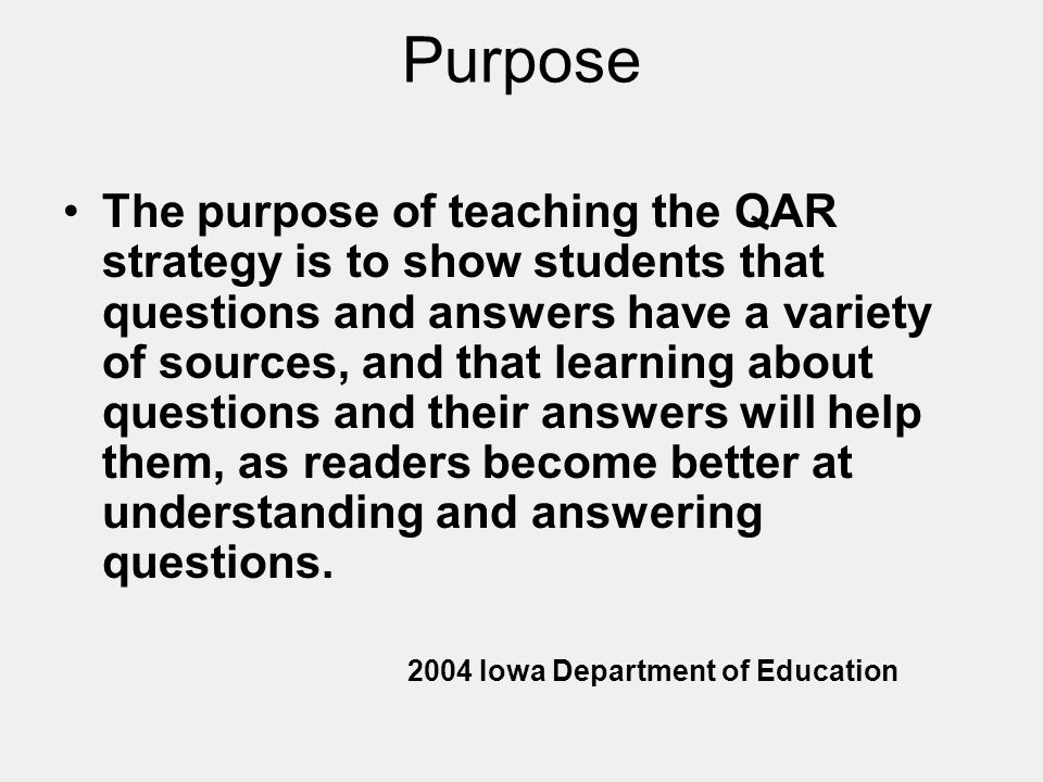 Rationale Teaching students about QAR gives them the language for talking about the strategies they use to answer questions.