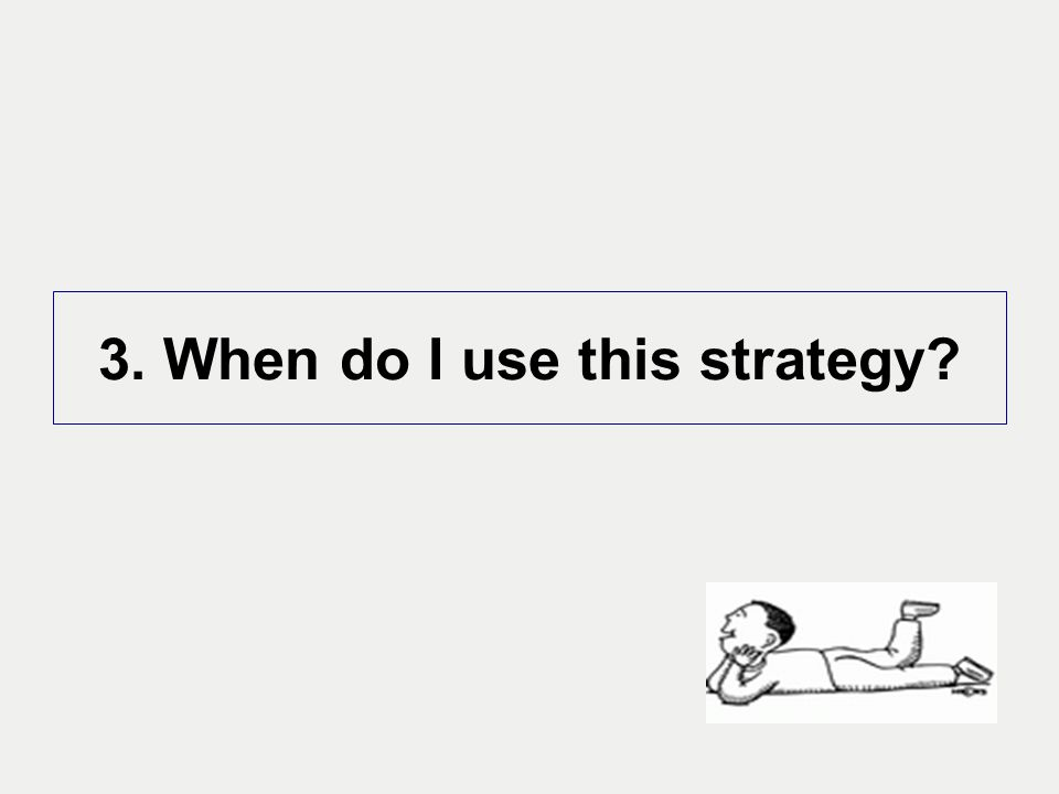 3. When do I use this strategy?