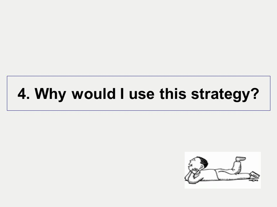 4. Why would I use this strategy?