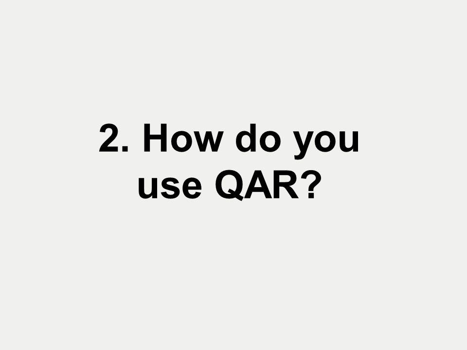 2. How do you use QAR?