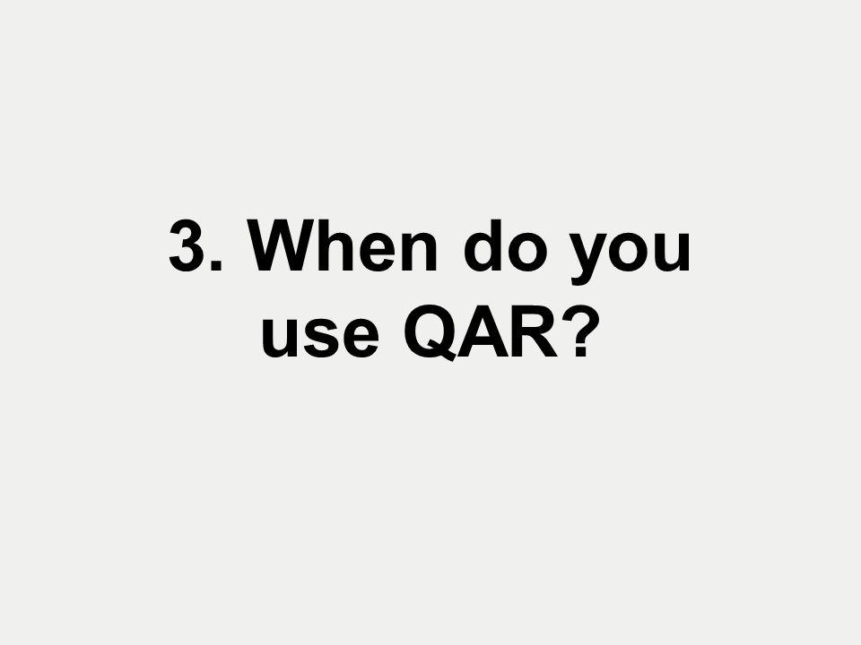 3. When do you use QAR?