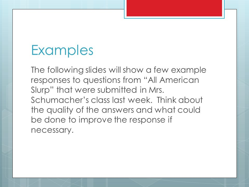 """Examples The following slides will show a few example responses to questions from """"All American Slurp"""" that were submitted in Mrs. Schumacher's class"""