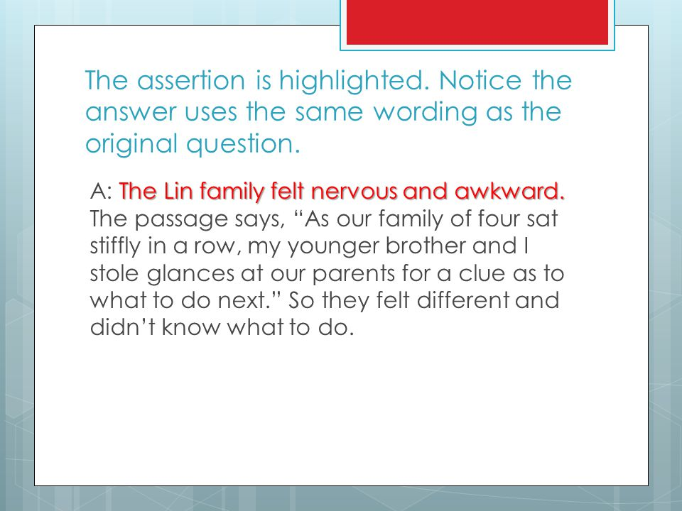 The assertion is highlighted. Notice the answer uses the same wording as the original question. The Lin family felt nervous and awkward. A: The Lin fa