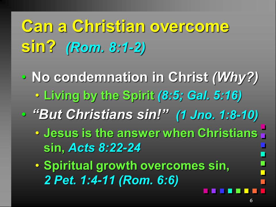 6 Can a Christian overcome sin.(Rom.
