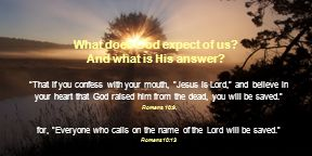 What does God expect of us. And what is His answer.