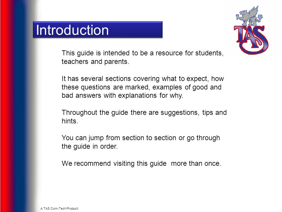 A TAS Com-Tech Product: Introduction This guide is intended to be a resource for students, teachers and parents. It has several sections covering what