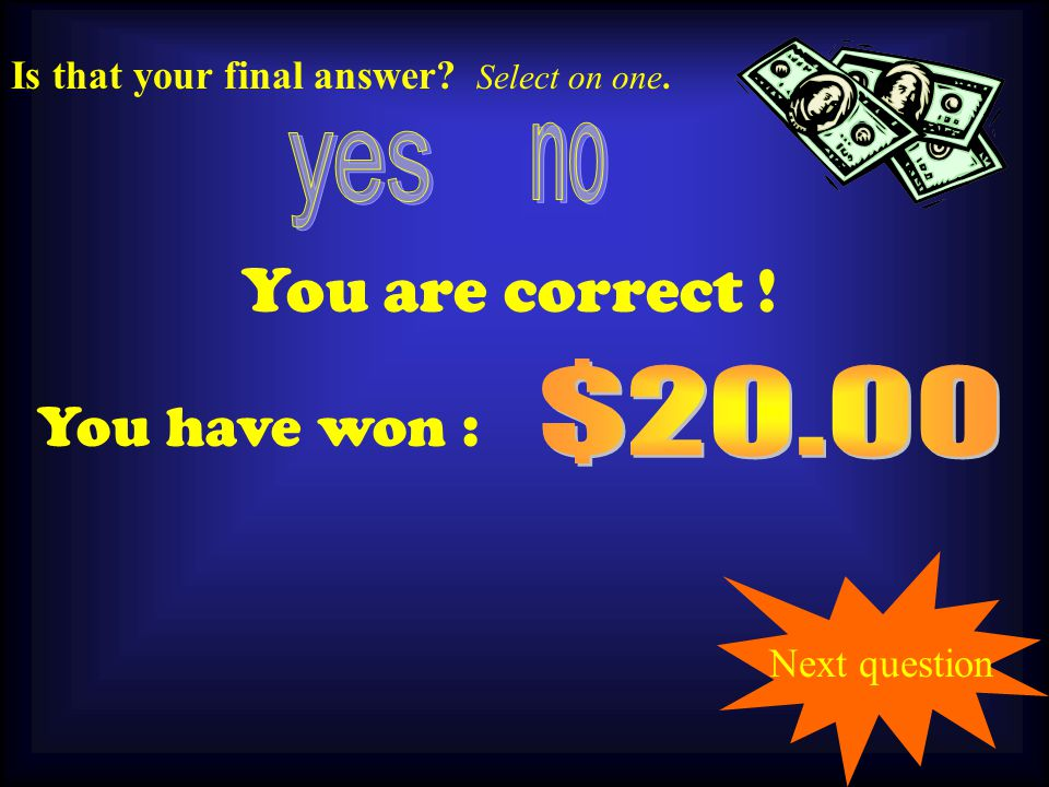 10.00 You are correct ! You have won : Next question Is that your final answer Select on one.