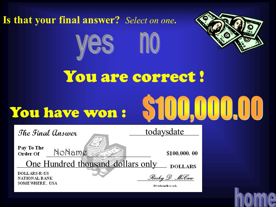 100,000 You are correct ! You have won : Next question Is that your final answer Select on one.