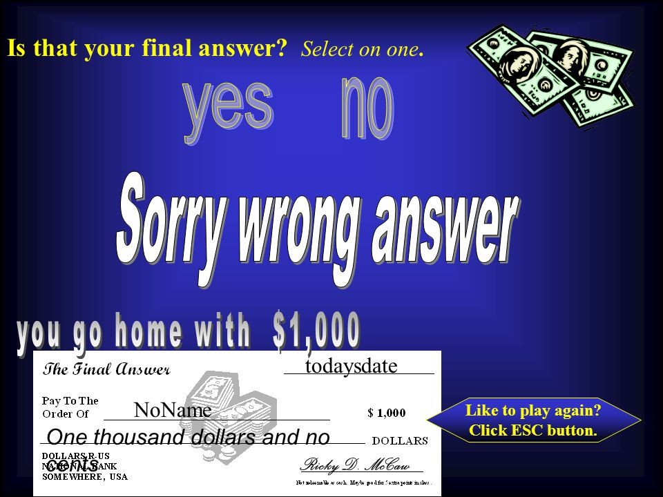 Like to play again Click ESC button. Is that your final answer Select on one. 1000