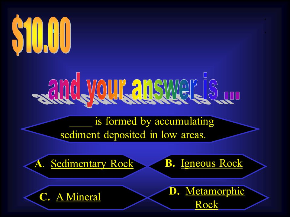 5.00 What are the 3 types of rocks. A.