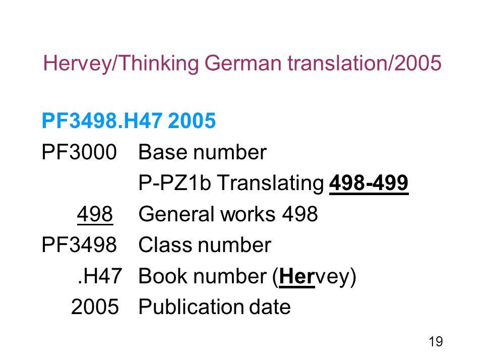 19 Hervey/Thinking German translation/2005 PF3498.H47 2005 PF3000Base number P-PZ1b Translating 498-499 498 General works 498 PF3498Class number.H47Bo