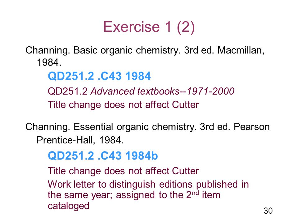 30 Exercise 1 (2) Channing. Basic organic chemistry. 3rd ed. Macmillan, 1984. Channing. Essential organic chemistry. 3rd ed. Pearson Prentice-Hall, 19