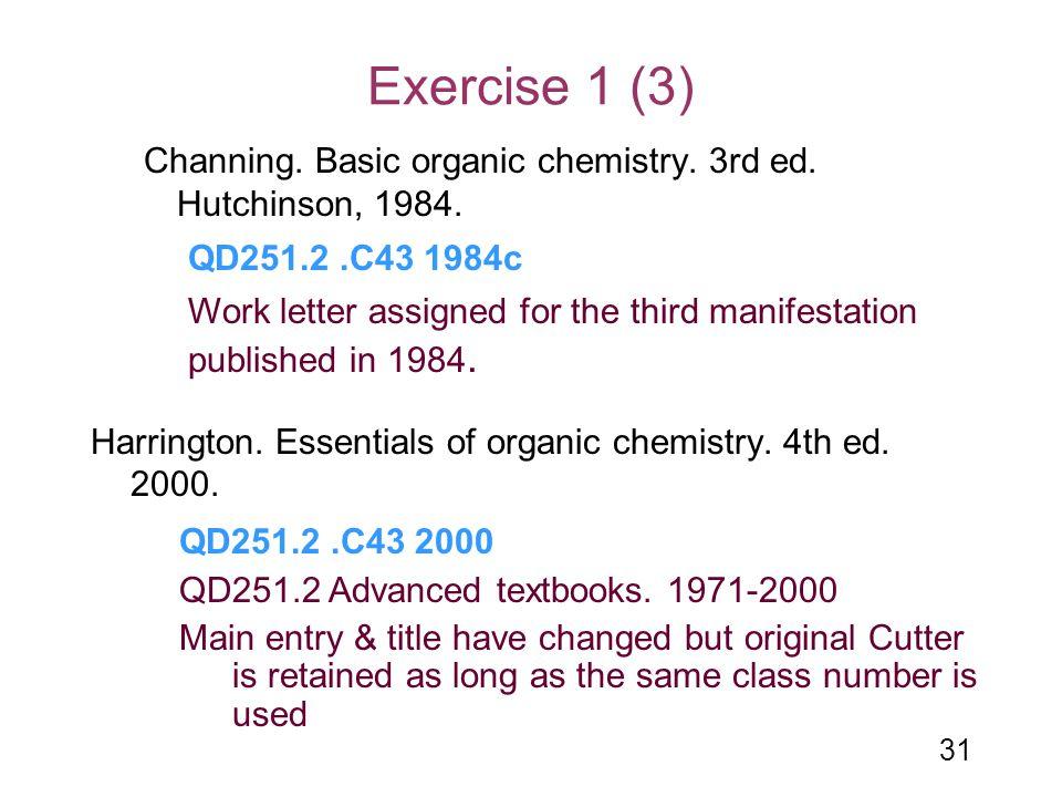 31 Exercise 1 (3) Channing. Basic organic chemistry. 3rd ed. Hutchinson, 1984. Harrington. Essentials of organic chemistry. 4th ed. 2000. Work letter
