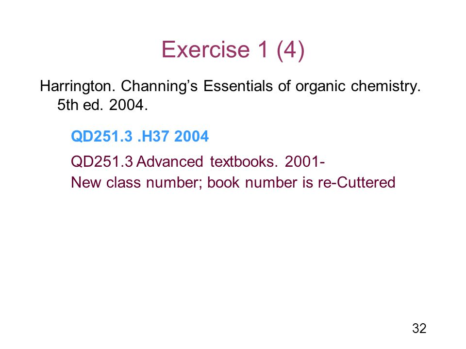 32 Exercise 1 (4) Harrington. Channing's Essentials of organic chemistry. 5th ed. 2004. QD251.3.H37 2004 QD251.3 Advanced textbooks. 2001- New class n
