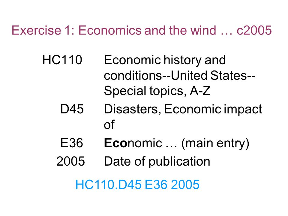 Exercise 1: Economics and the wind … c2005 HC110Economic history and conditions--United States-- Special topics, A-Z D45Disasters, Economic impact of