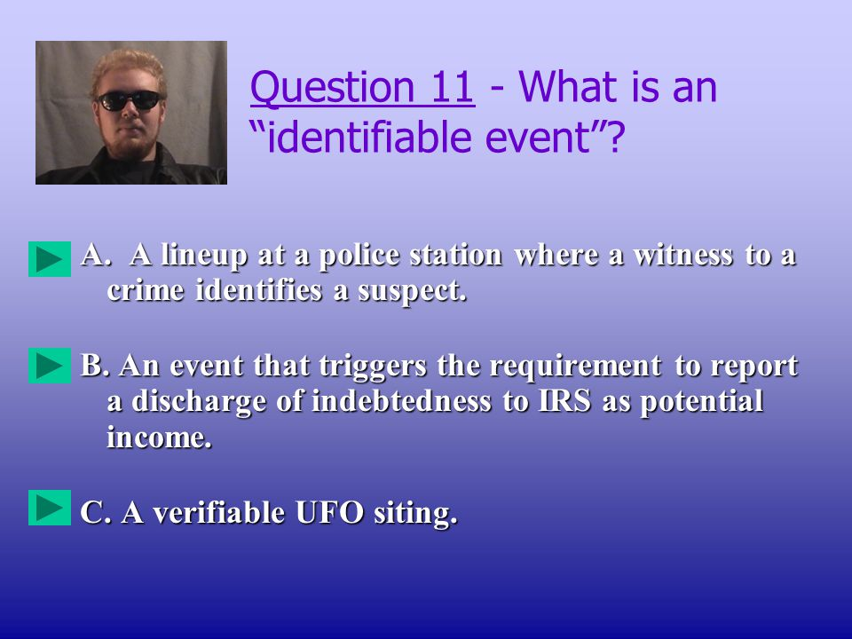 Question 11 - What is an identifiable event . A.