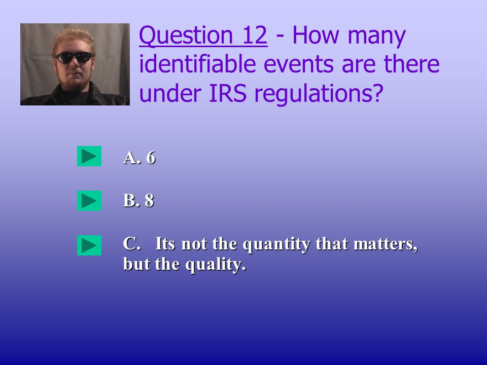 Question 12 - How many identifiable events are there under IRS regulations.