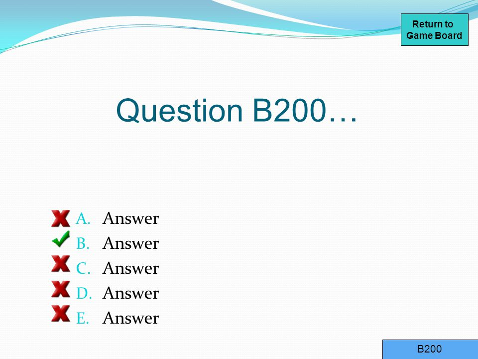 Question B100… A. Answer B. Answer C. Answer D. Answer B100 Return to Game Board
