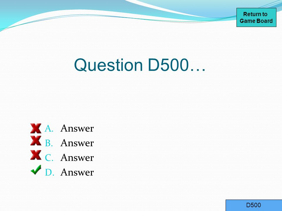 Question D400… A. Answer B. Answer C. Answer D. Answer D400 Return to Game Board