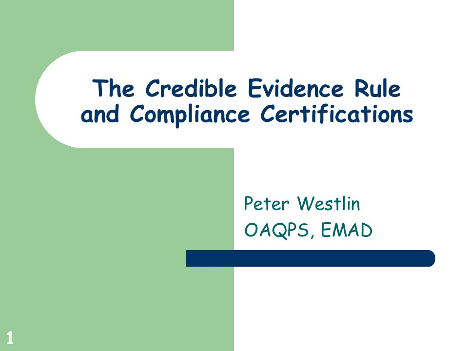1 The Credible Evidence Rule and Compliance Certifications Peter Westlin OAQPS, EMAD