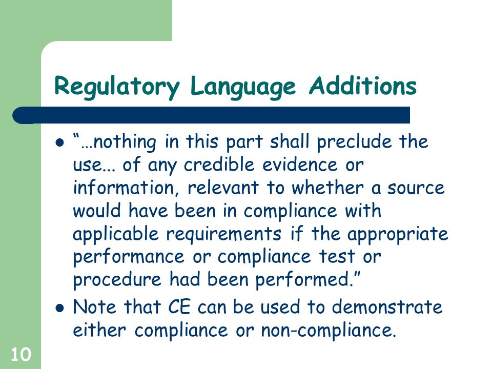"10 Regulatory Language Additions ""…nothing in this part shall preclude the use... of any credible evidence or information, relevant to whether a sourc"