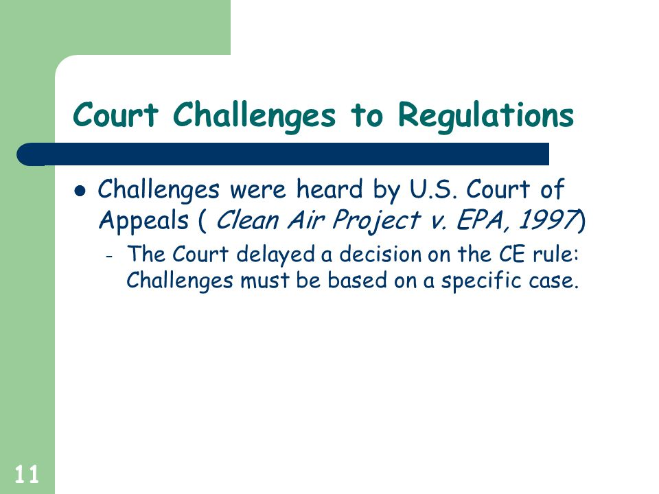 11 Court Challenges to Regulations Challenges were heard by U.S. Court of Appeals ( Clean Air Project v. EPA, 1997) – The Court delayed a decision on
