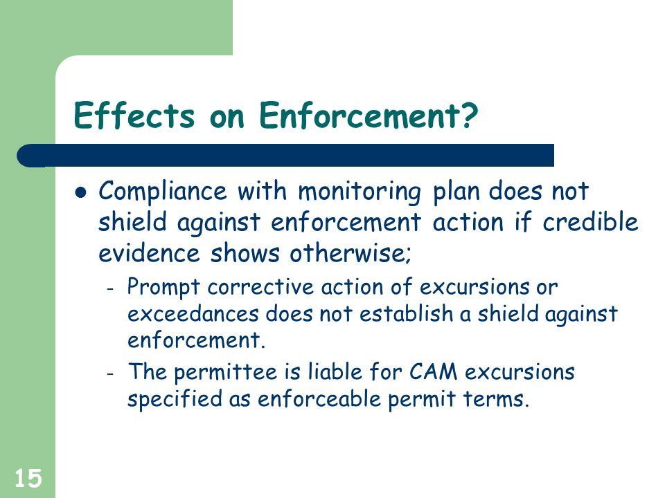 15 Effects on Enforcement? Compliance with monitoring plan does not shield against enforcement action if credible evidence shows otherwise; – Prompt c