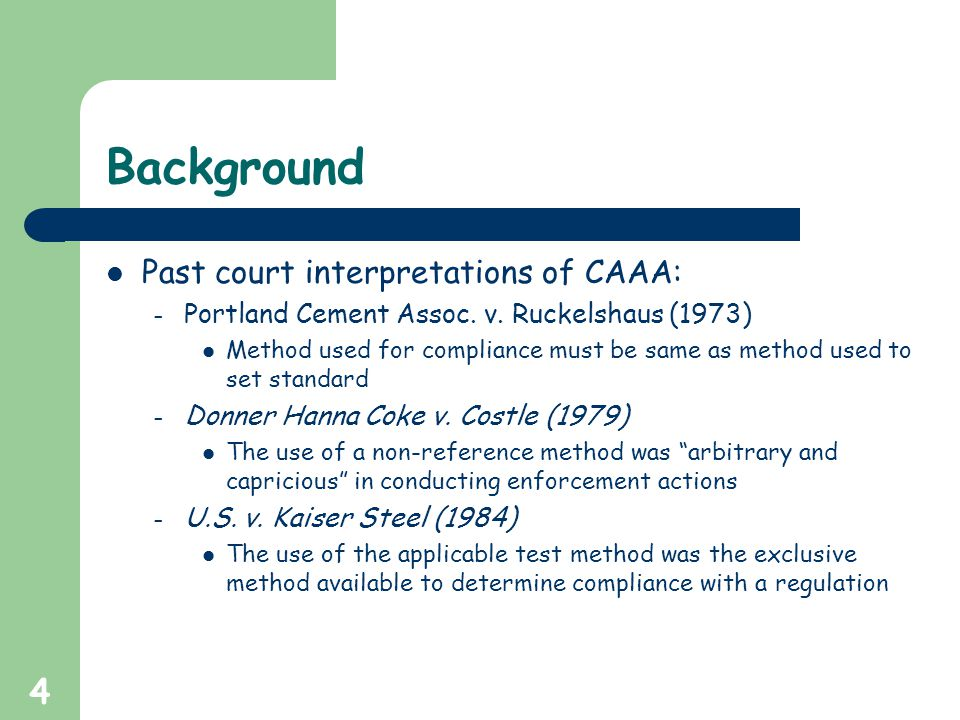 4 Background Past court interpretations of CAAA: – Portland Cement Assoc. v. Ruckelshaus (1973) Method used for compliance must be same as method used