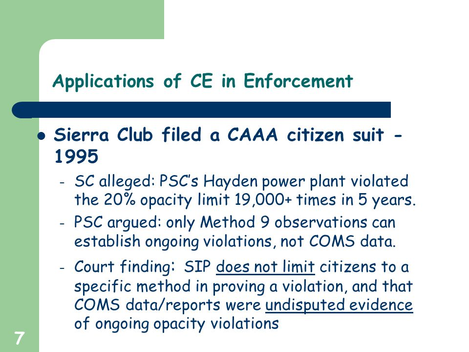 7 Applications of CE in Enforcement Sierra Club filed a CAAA citizen suit - 1995 – SC alleged: PSC's Hayden power plant violated the 20% opacity limit