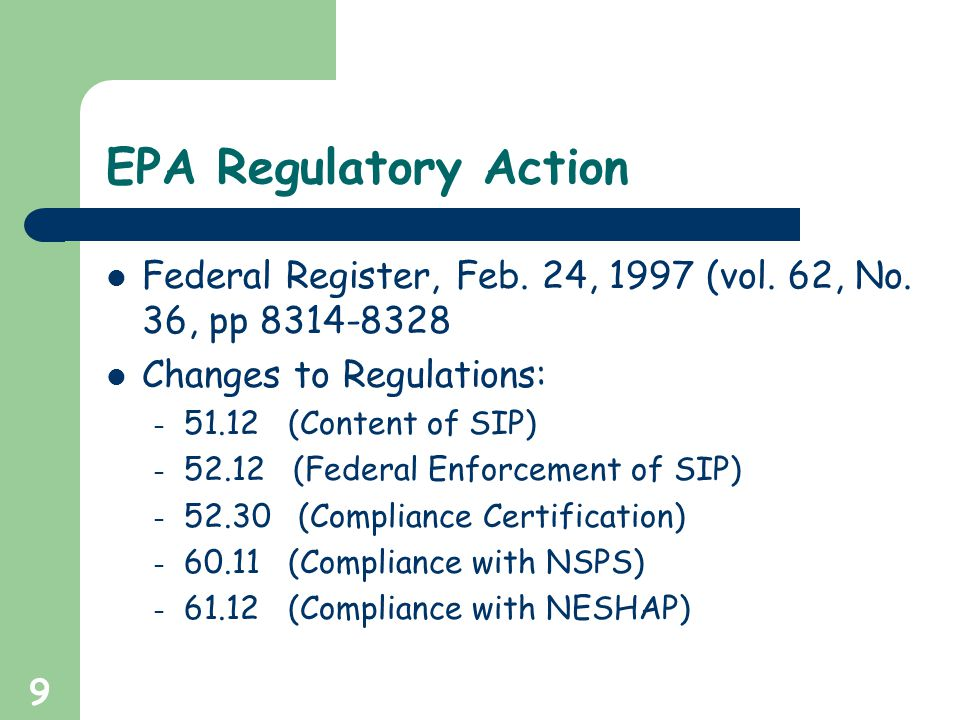 9 EPA Regulatory Action Federal Register, Feb. 24, 1997 (vol. 62, No. 36, pp 8314-8328 Changes to Regulations: – 51.12 (Content of SIP) – 52.12 (Feder