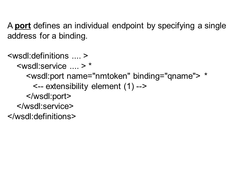 A port defines an individual endpoint by specifying a single address for a binding. *
