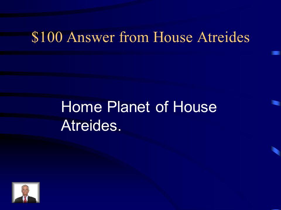 $100 Answer from House Atreides Home Planet of House Atreides.