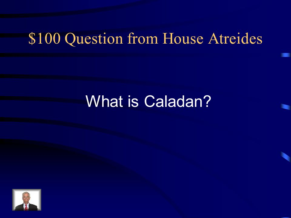 $100 Answer from House Atreides Home Planet of House Atreides.