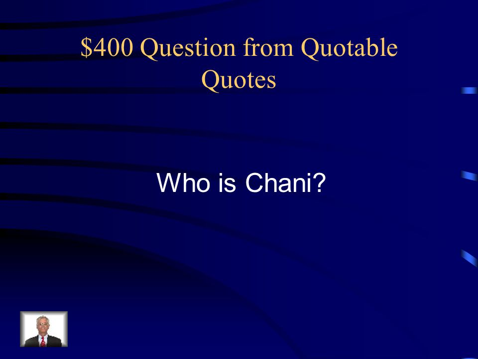 "$400 Answer from Quotable Quotes This person said, ""I would not have permitted you to harm my companions."""