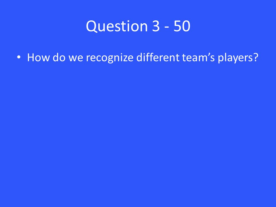 Question 3 - 50 How do we recognize different team's players