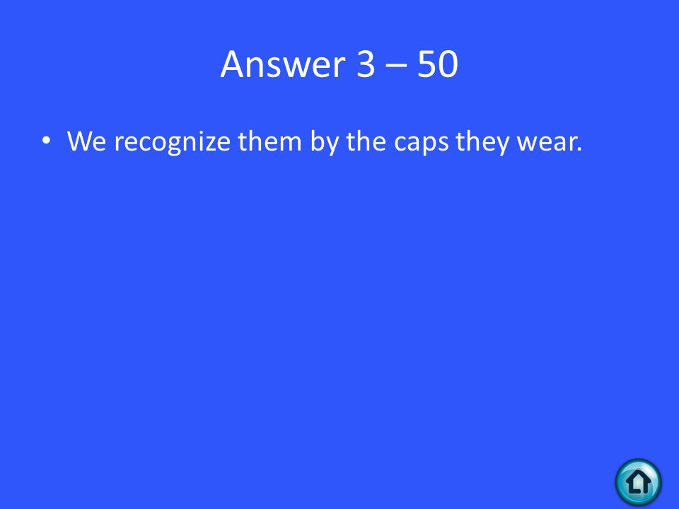 Answer 3 – 50 We recognize them by the caps they wear.