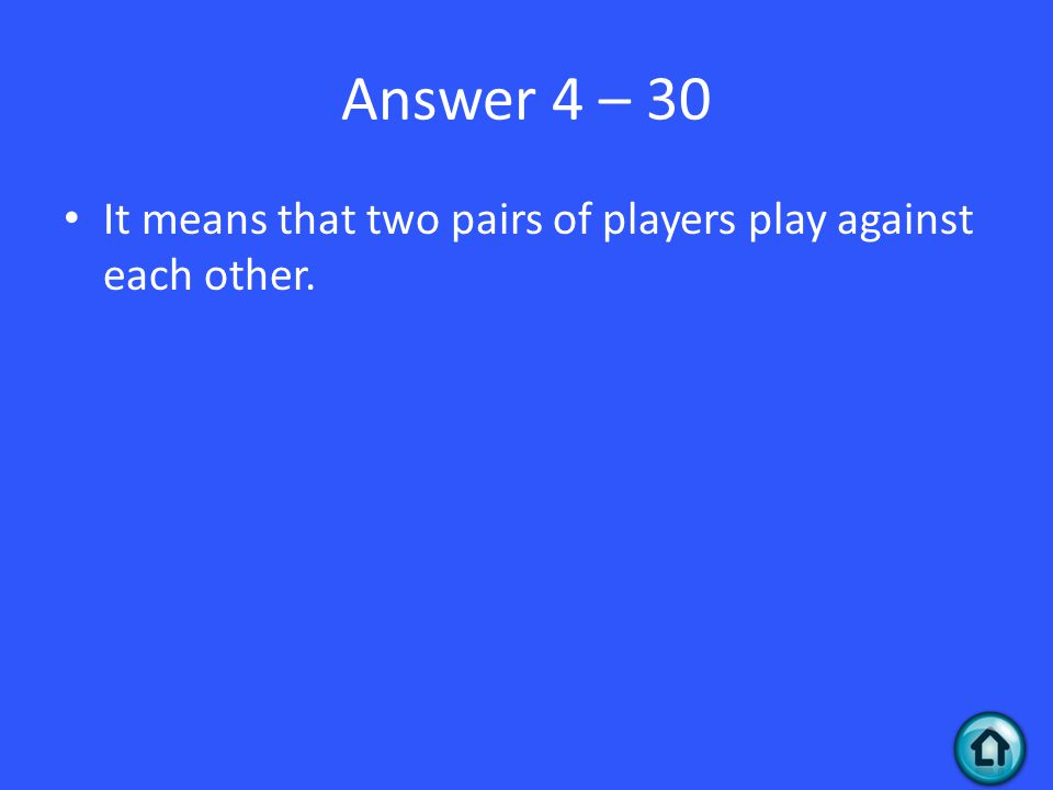 Answer 4 – 30 It means that two pairs of players play against each other.