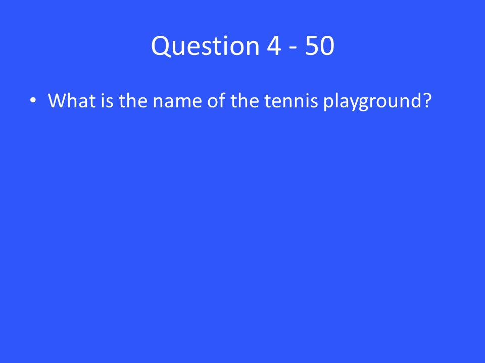 Question 4 - 50 What is the name of the tennis playground