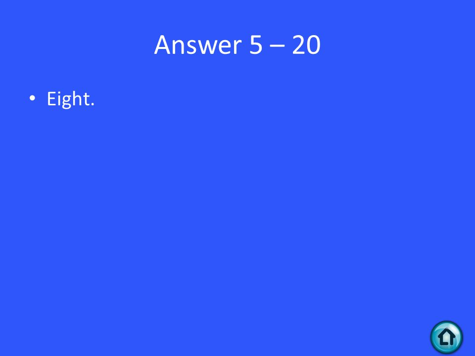 Answer 5 – 20 Eight.