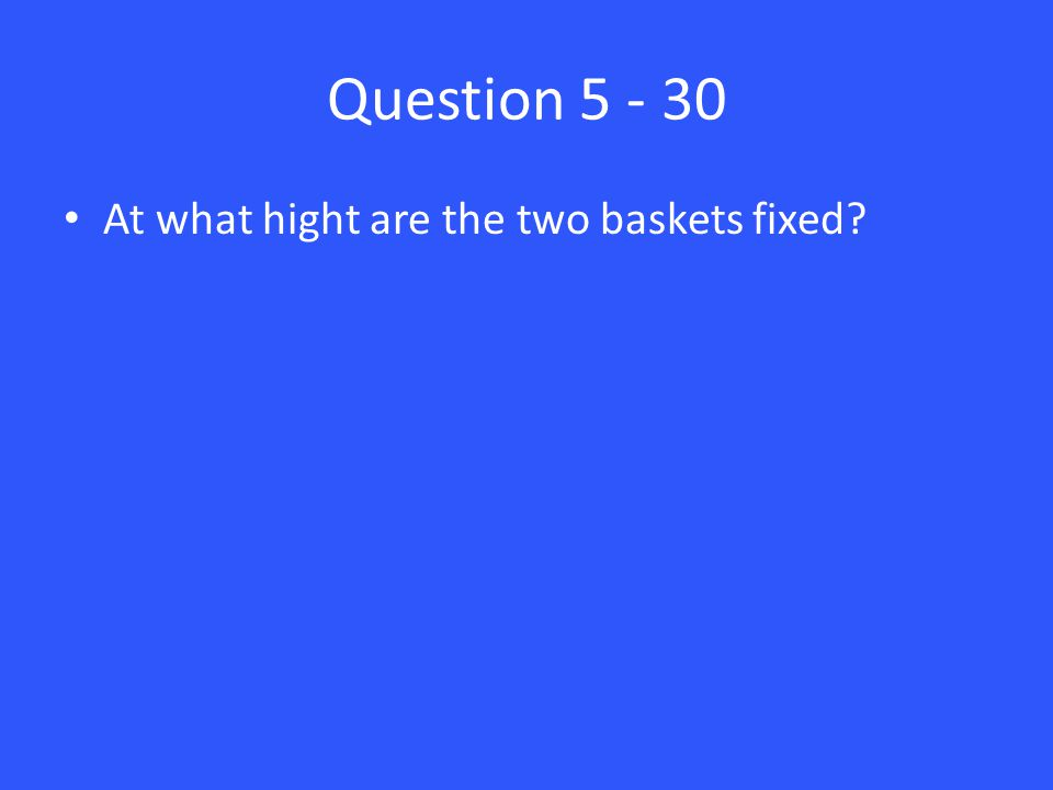 Question 5 - 30 At what hight are the two baskets fixed