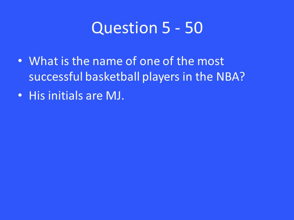 Question 5 - 50 What is the name of one of the most successful basketball players in the NBA.