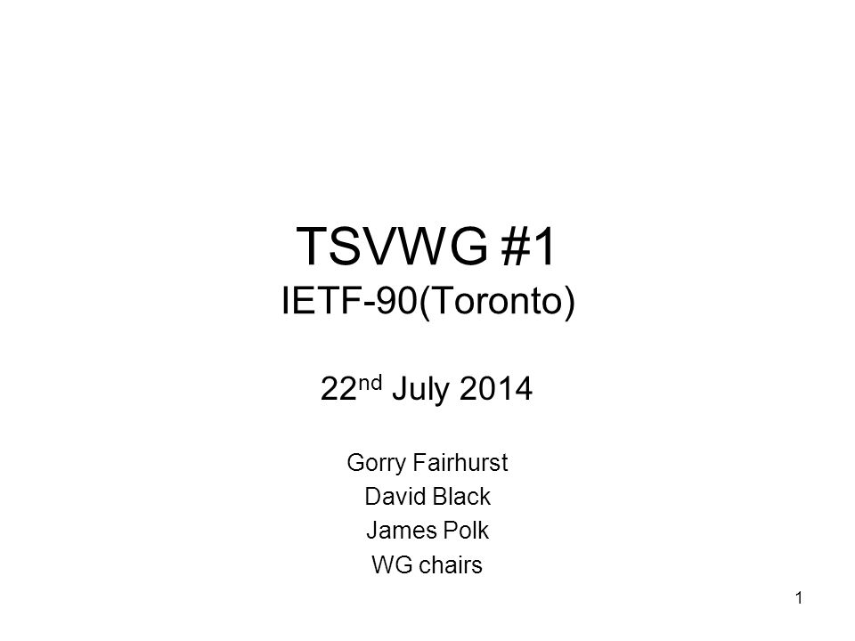 TSVWG #1 IETF-90(Toronto) 22 nd July 2014 Gorry Fairhurst David Black James Polk WG chairs 1