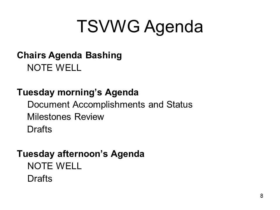 TSVWG Agenda Chairs Agenda Bashing NOTE WELL Tuesday morning's Agenda Document Accomplishments and Status Milestones Review Drafts Tuesday afternoon's Agenda NOTE WELL Drafts 8